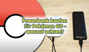 Beste Powerbank für Pokémon GO?