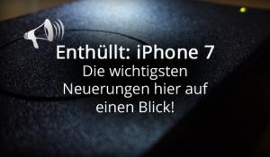 iPhone 7 News – die wichtigsten Neuerungen im Überblick!